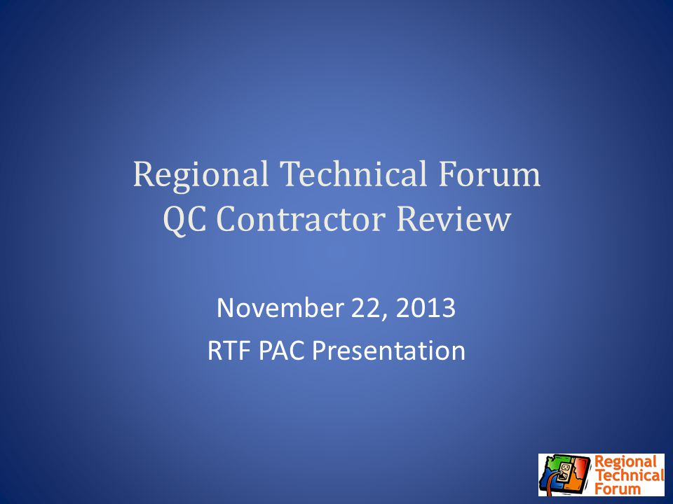 Regional Technical Forum QC Contractor Review November 22, 2013 RTF PAC Presentation