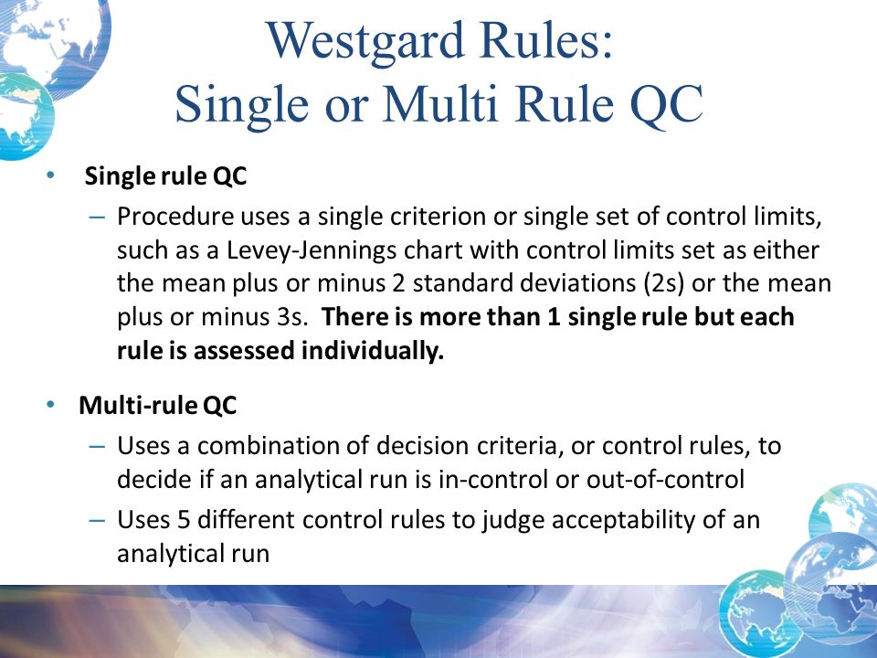 Single rule QC – Procedure uses a single criterion or single set of control limits, such as a Levey-Jennings chart with control limits set as either t