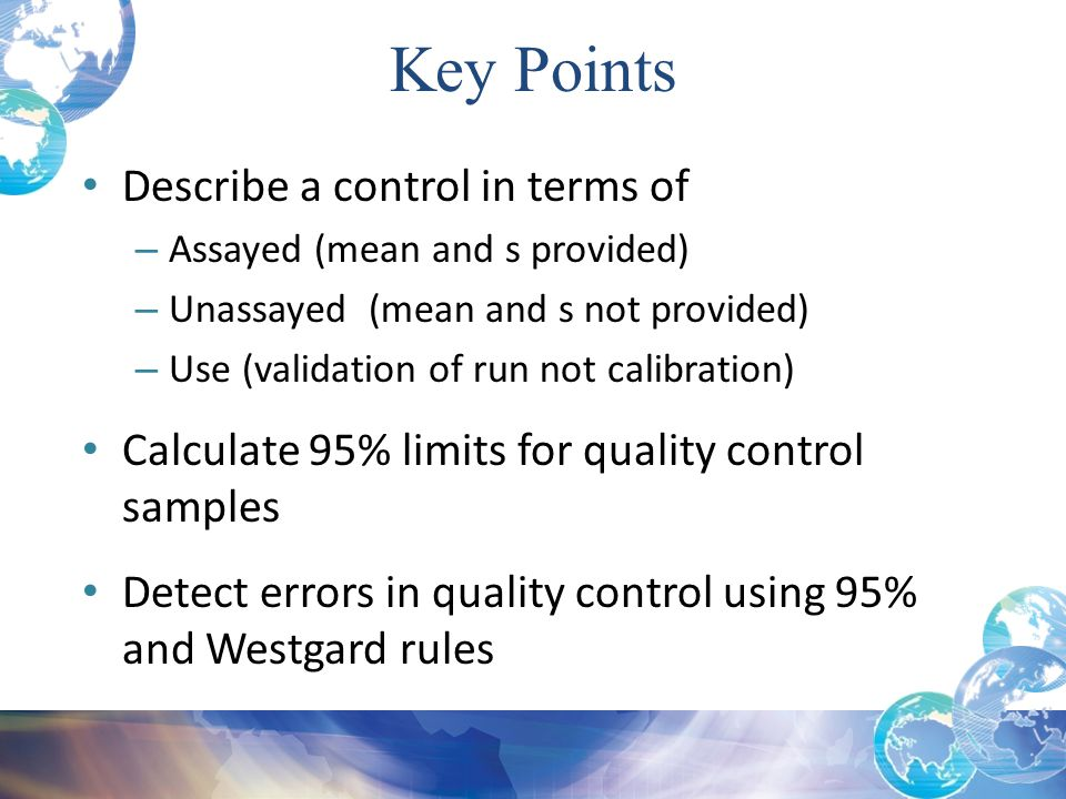 Describe a control in terms of – Assayed (mean and s provided) – Unassayed (mean and s not provided) – Use (validation of run not calibration) Calcula