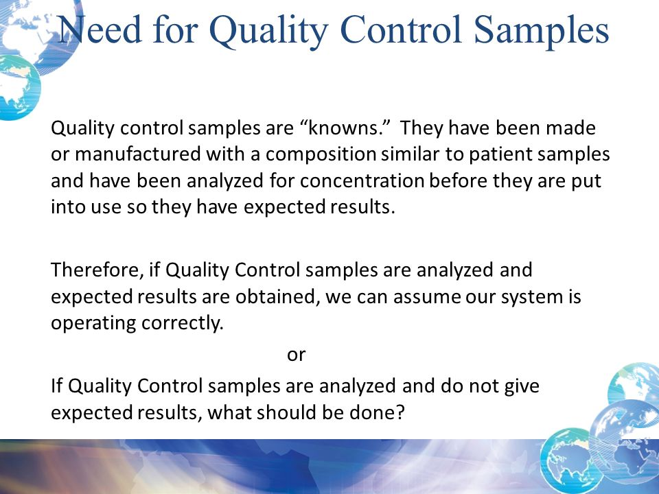 """Quality control samples are """"knowns."""" They have been made or manufactured with a composition similar to patient samples and have been analyzed for con"""