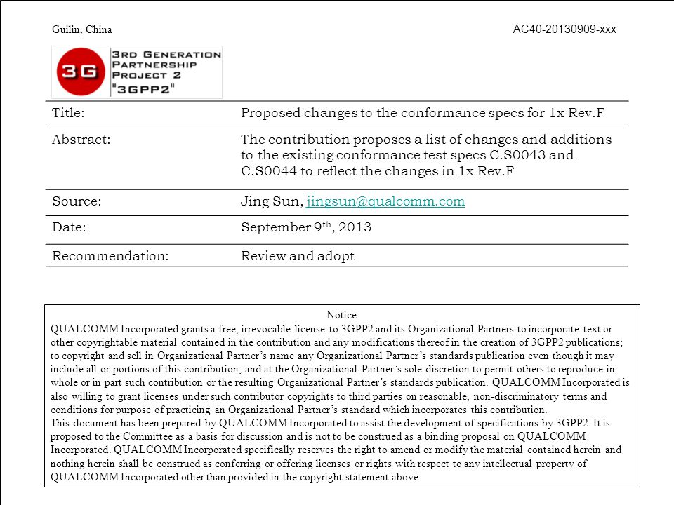 Highlights 1x Rev.F is a new revision of cdma2000 with multiple enhancements for M2M applications added –Conformance test specs (C.S0043 and C.S0044) need to be updated to reflect the changes The following tests are proposed to be added –M2M capability –Skip overhead read –Fast connection setup –REACH modifications –RL DoS over REACH –Direct channel assignment –Longer timer based registration –Extended SCI 2