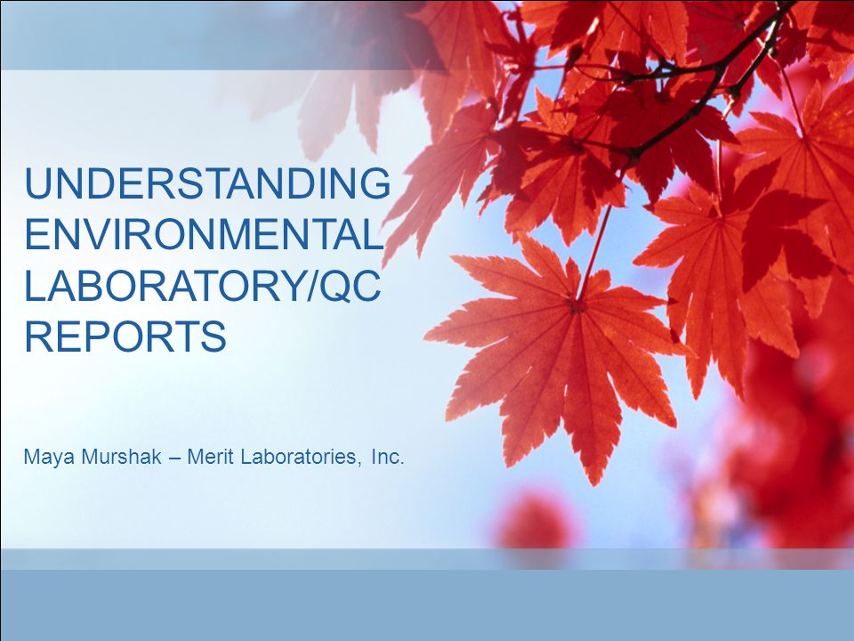 UNDERSTANDING ENVIRONMENTAL LABORATORY/QC REPORTS Maya Murshak – Merit Laboratories, Inc.