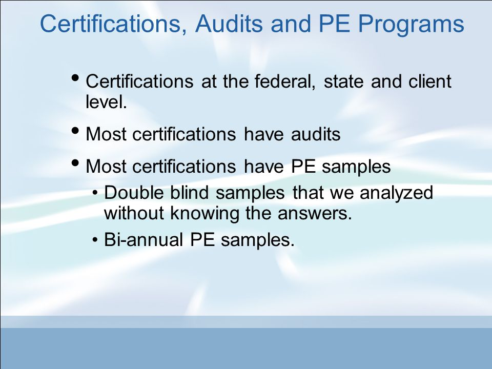 Certifications, Audits and PE Programs Certifications at the federal, state and client level.