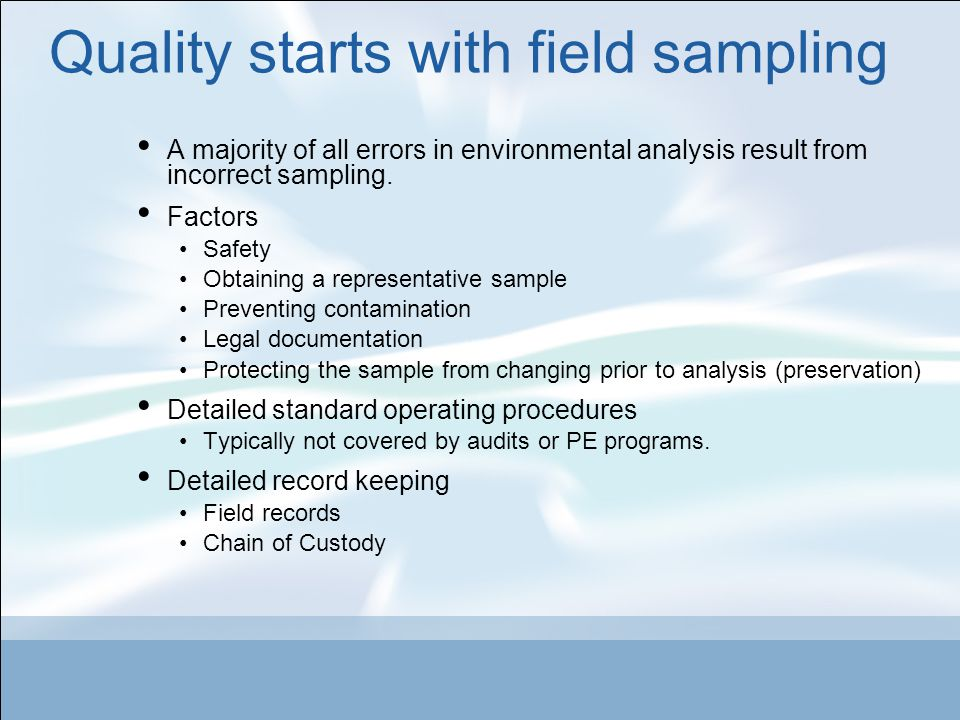 Quality starts with field sampling A majority of all errors in environmental analysis result from incorrect sampling.