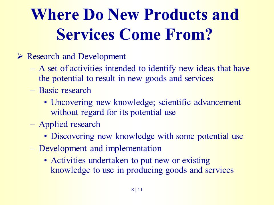 Where Do New Products and Services Come From?  Research and Development –A set of activities intended to identify new ideas that have the potential t
