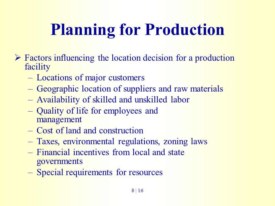 Planning for Production  Factors influencing the location decision for a production facility –Locations of major customers –Geographic location of su