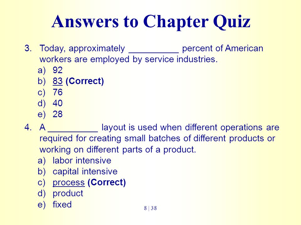 Answers to Chapter Quiz 3.Today, approximately __________ percent of American workers are employed by service industries. a)92 b)83 (Correct) c)76 d)4