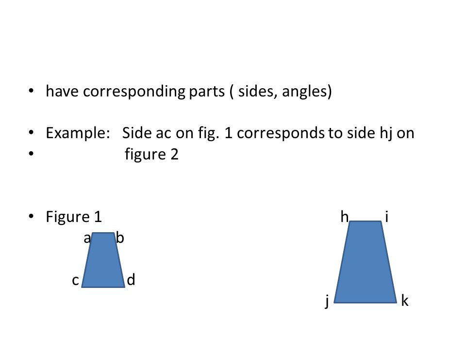 have corresponding parts ( sides, angles) Example: Side ac on fig.