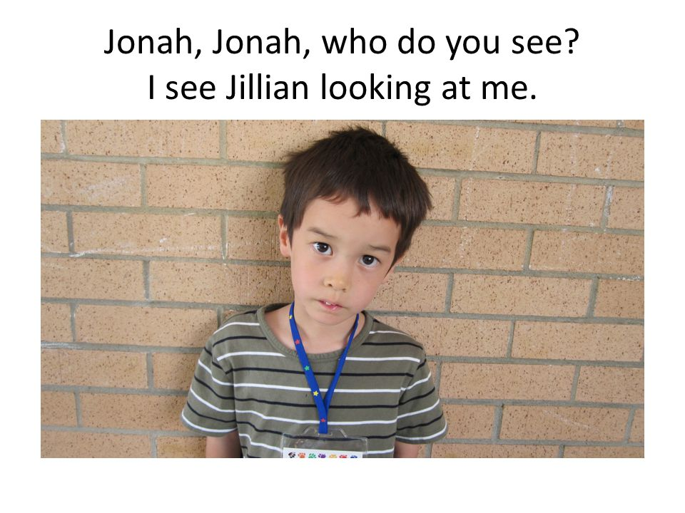 Jonah, Jonah, who do you see I see Jillian looking at me.