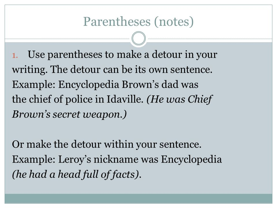 Parentheses (notes) 1. Use parentheses to make a detour in your writing.
