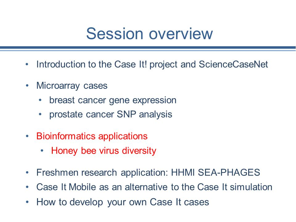 Session overview Introduction to the Case It! project and ScienceCaseNet Microarray cases breast cancer gene expression prostate cancer SNP analysis B