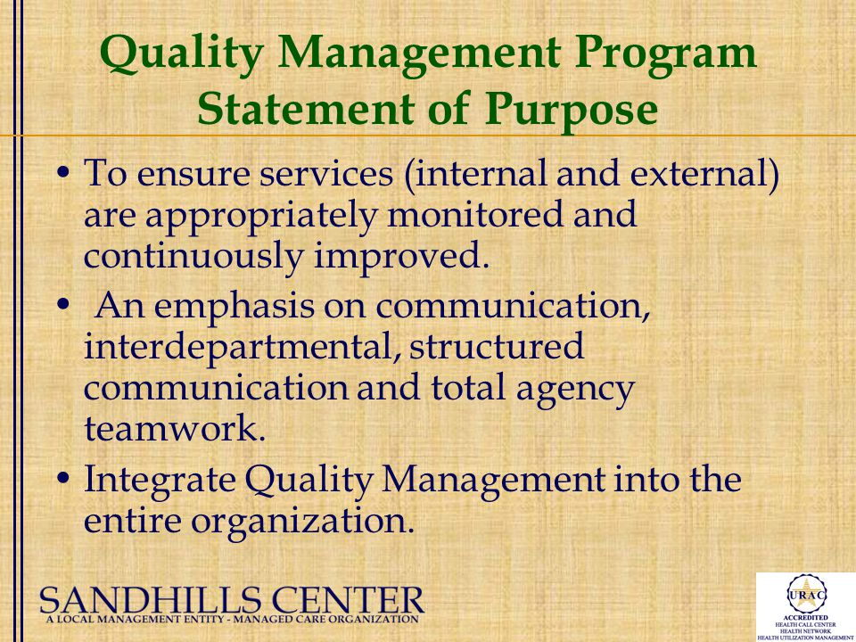 Quality Management Program Statement of Purpose To ensure services (internal and external) are appropriately monitored and continuously improved.