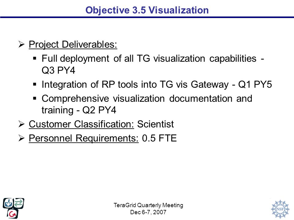 TeraGrid Quarterly Meeting Dec 6-7, 2007 Objective 3.5 Visualization  Project Deliverables:  Full deployment of all TG visualization capabilities -