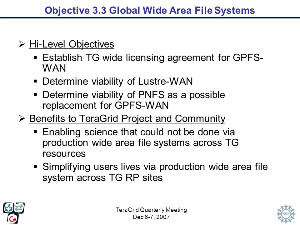 TeraGrid Quarterly Meeting Dec 6-7, 2007 Objective 3.3 Global Wide Area File Systems Cont.