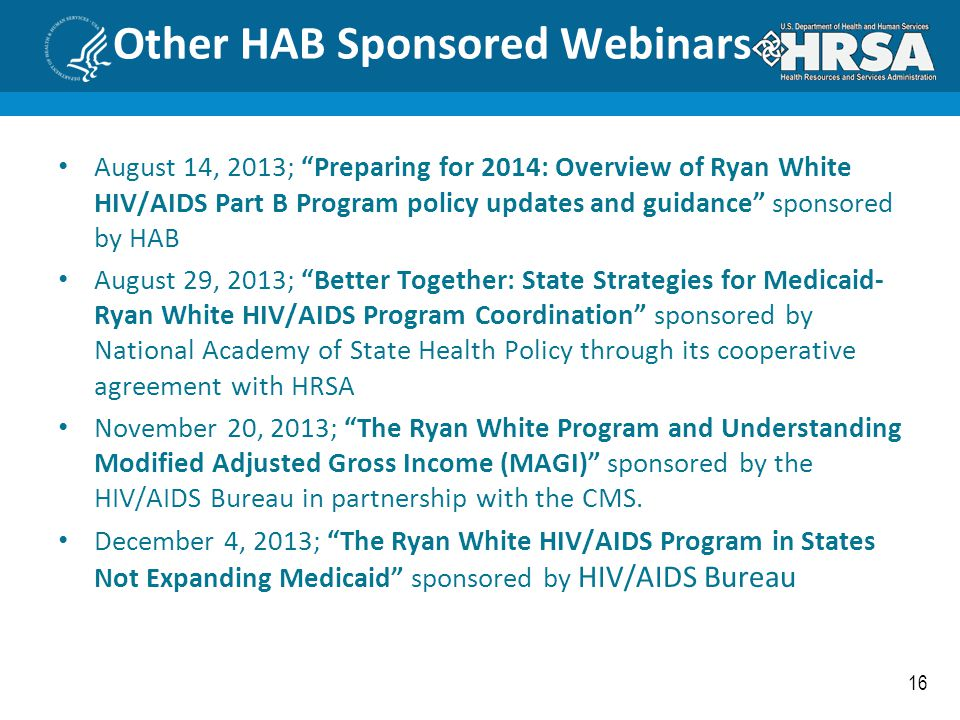 """16 Other HAB Sponsored Webinars August 14, 2013; """"Preparing for 2014: Overview of Ryan White HIV/AIDS Part B Program policy updates and guidance"""" spon"""