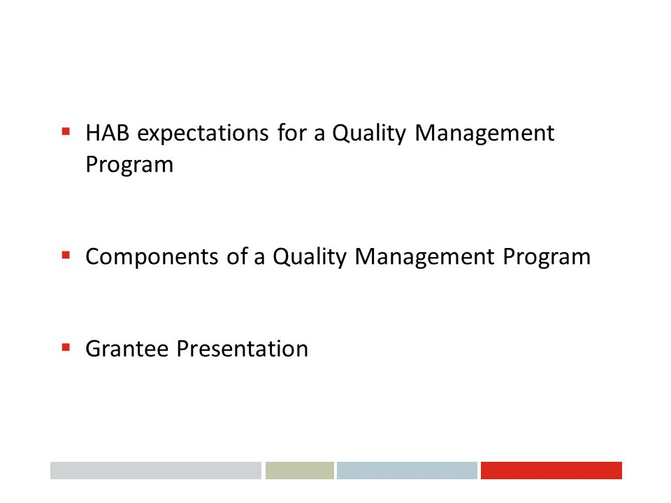 Objectives  HAB expectations for a Quality Management Program  Components of a Quality Management Program  Grantee Presentation