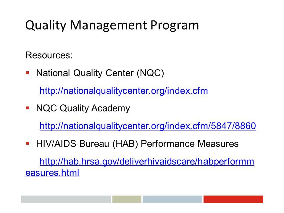 Quality Management Program Resources:  National Quality Center (NQC) http://nationalqualitycenter.org/index.cfm  NQC Quality Academy http://national