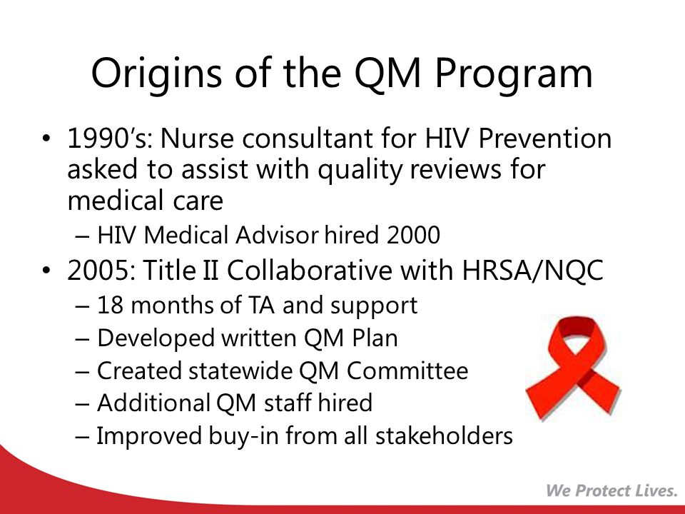 Origins of the QM Program 1990's: Nurse consultant for HIV Prevention asked to assist with quality reviews for medical care – HIV Medical Advisor hire
