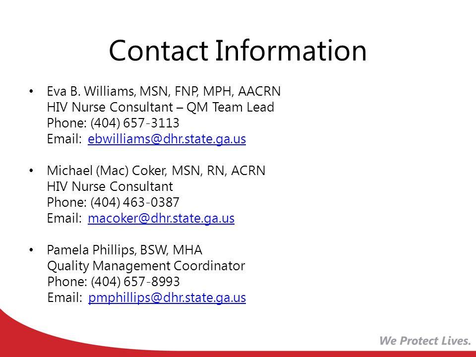 Contact Information Eva B. Williams, MSN, FNP, MPH, AACRN HIV Nurse Consultant – QM Team Lead Phone: (404) 657-3113 Email: ebwilliams@dhr.state.ga.use