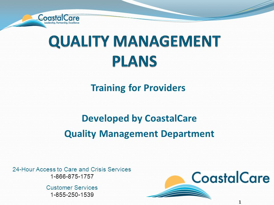 24-Hour Access to Care and Crisis Services 1-866-875-1757 Customer Services 1-855-250-1539 Training for Providers Developed by CoastalCare Quality Management Department 1