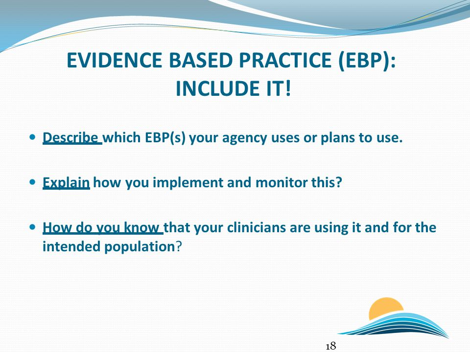 EVIDENCE BASED PRACTICE (EBP): INCLUDE IT. Describe which EBP(s) your agency uses or plans to use.