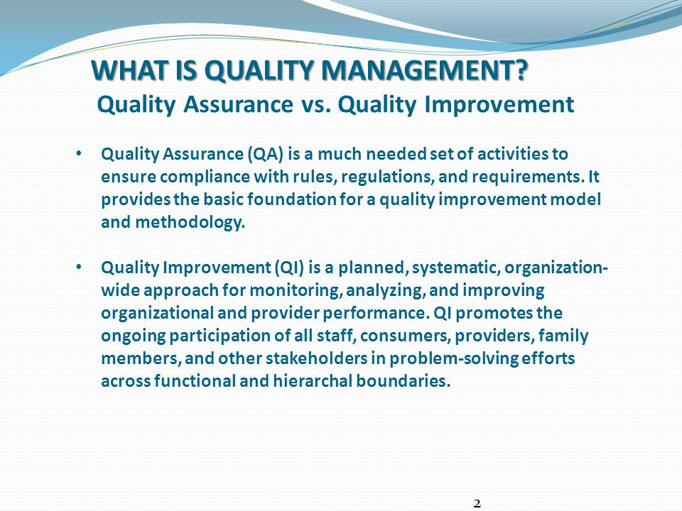 ADDING THE TWO ELEMENTS TOGETHER PRODUCES A COMPREHENSIVE APPROACH TO ASSURING QUALITY CARE: QUALITY ASSURANCE + QUALITY IMPROVEMENT = Quality Management 3