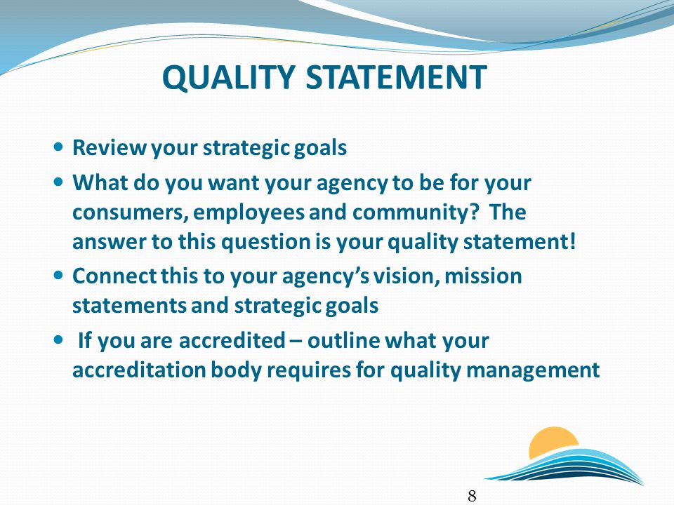 DESCRIBE YOUR QUALITY MODEL AND METHOD Your model is your foundation Choose a model and use it as your guide for planning for quality 2 Methods used frequently in care agencies are PDSA and Six Sigma Both provide a framework for improving quality 9