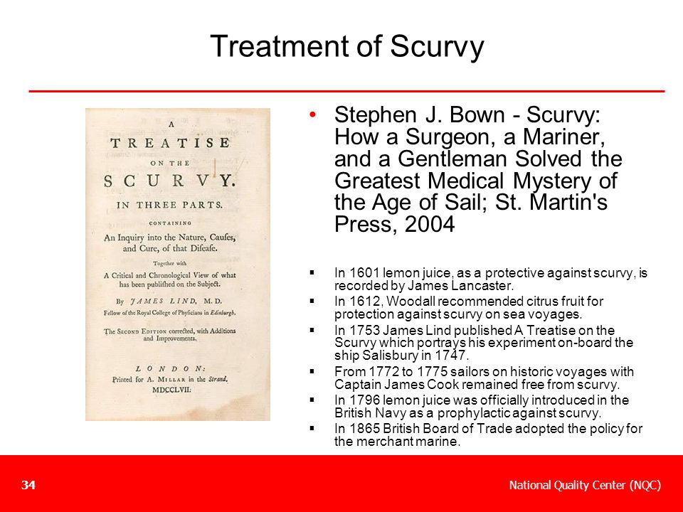 National Quality Center (NQC)34 Treatment of Scurvy Stephen J. Bown - Scurvy: How a Surgeon, a Mariner, and a Gentleman Solved the Greatest Medical My