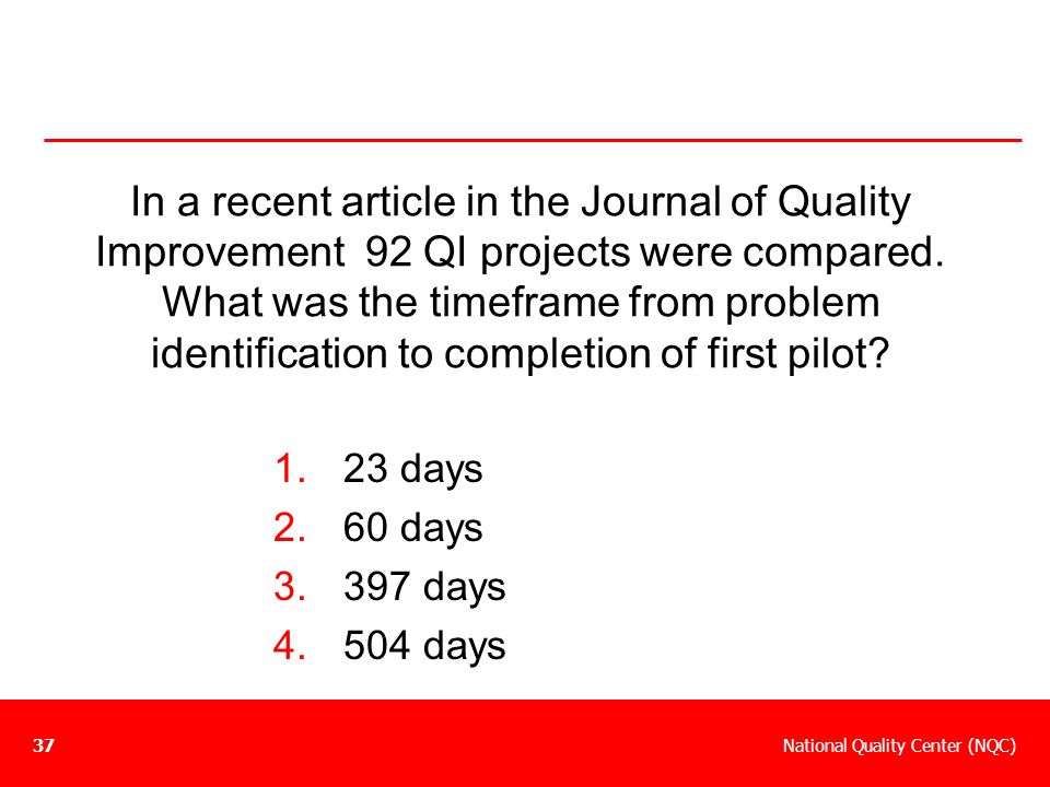 National Quality Center (NQC)37 In a recent article in the Journal of Quality Improvement 92 QI projects were compared. What was the timeframe from pr