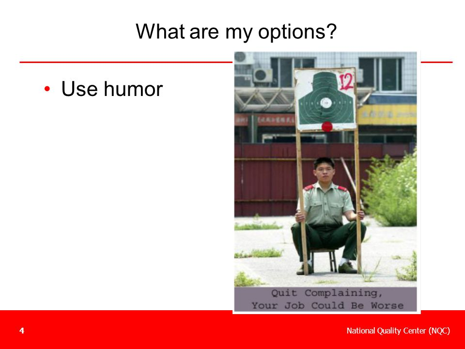 National Quality Center (NQC)4 What are my options? Use humor
