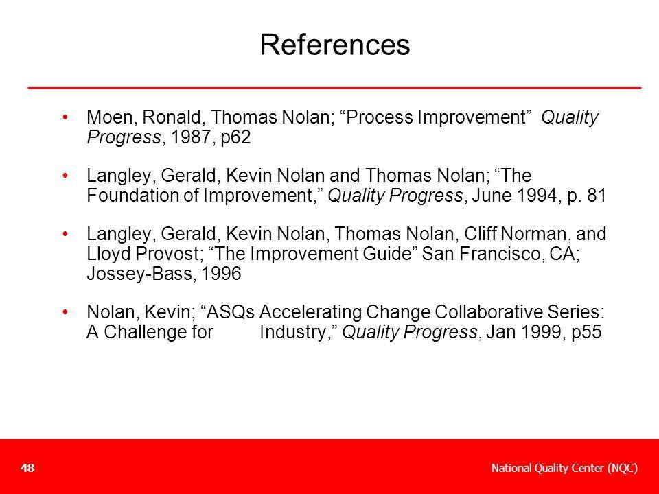 "National Quality Center (NQC)48 References Moen, Ronald, Thomas Nolan; ""Process Improvement"" Quality Progress, 1987, p62 Langley, Gerald, Kevin Nolan"