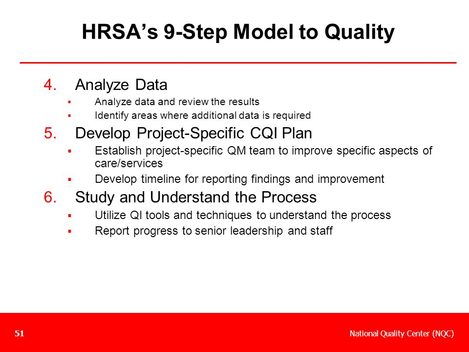 National Quality Center (NQC)51 HRSA's 9-Step Model to Quality 4.Analyze Data  Analyze data and review the results  Identify areas where additional