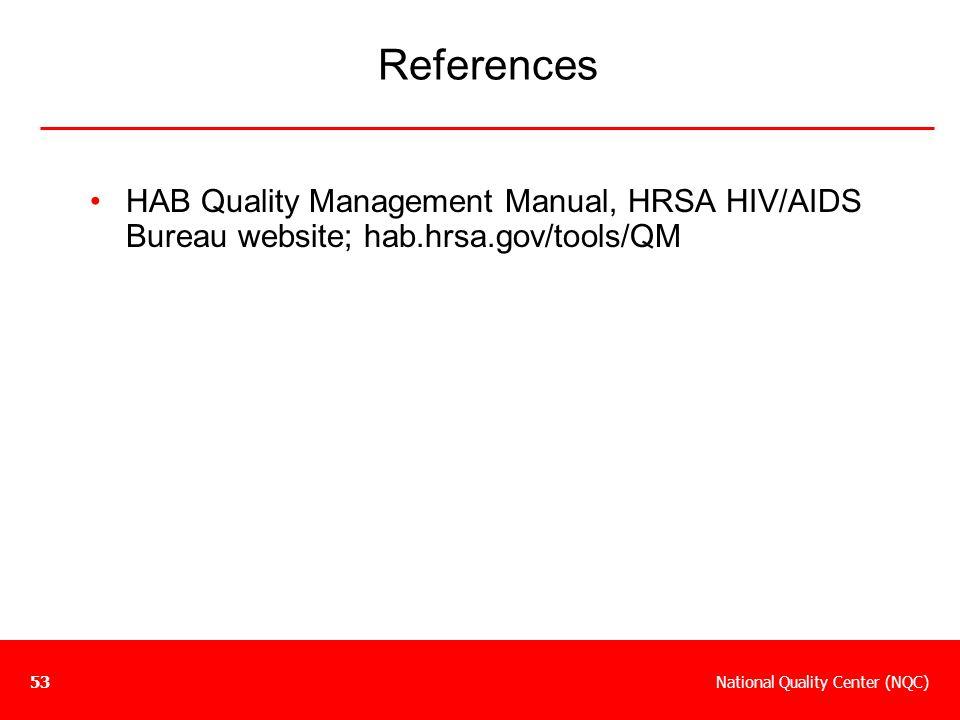National Quality Center (NQC)53 References HAB Quality Management Manual, HRSA HIV/AIDS Bureau website; hab.hrsa.gov/tools/QM