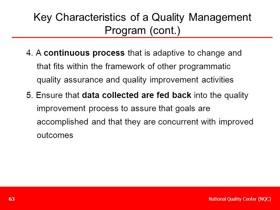 National Quality Center (NQC)63 4. A continuous process that is adaptive to change and that fits within the framework of other programmatic quality as