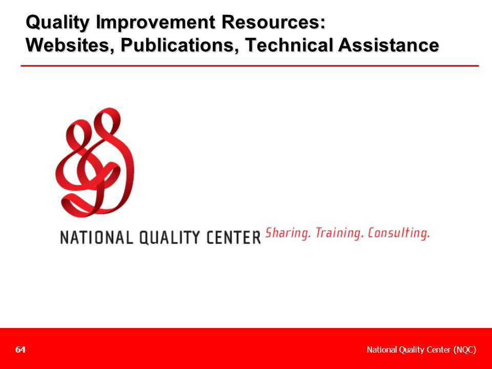 National Quality Center (NQC)64 Quality Improvement Resources: Websites, Publications, Technical Assistance