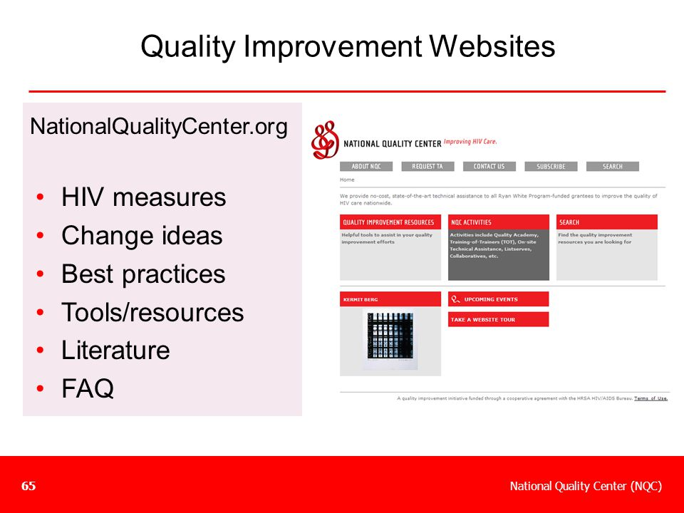 National Quality Center (NQC)65 Quality Improvement Websites NationalQualityCenter.org HIV measures Change ideas Best practices Tools/resources Litera
