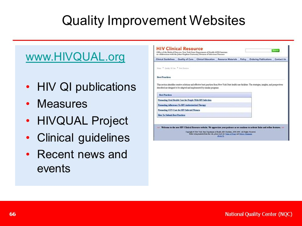National Quality Center (NQC)66 Quality Improvement Websites www.HIVQUAL.org HIV QI publications Measures HIVQUAL Project Clinical guidelines Recent n
