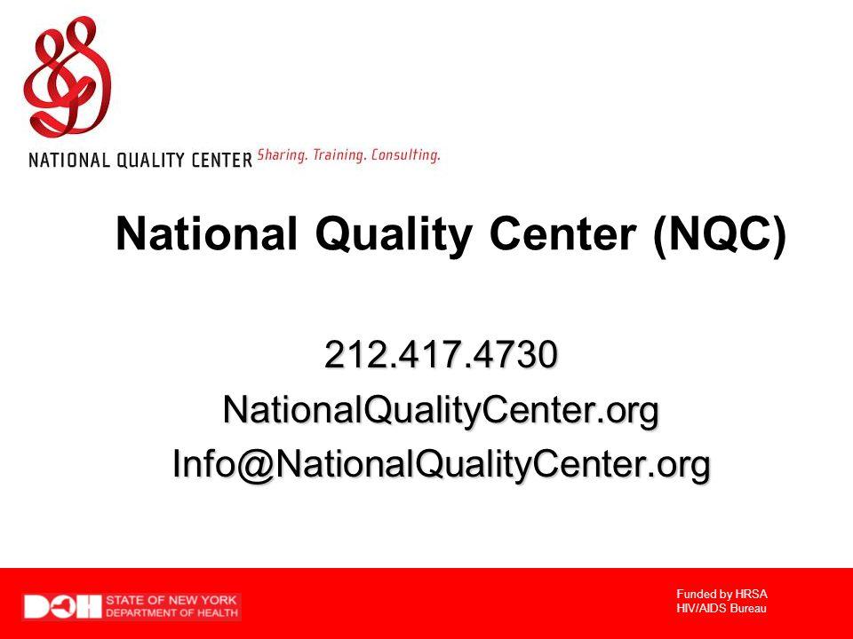 Funded by HRSA HIV/AIDS Bureau National Quality Center (NQC) 212.417.4730NationalQualityCenter.orgInfo@NationalQualityCenter.org