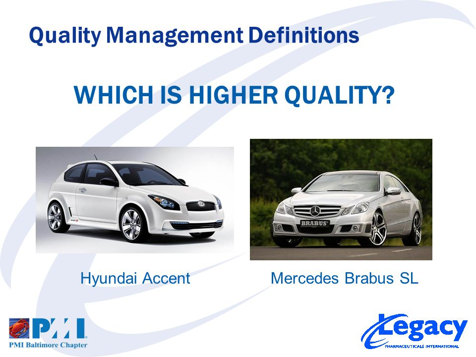 WHICH IS HIGHER QUALITY Quality Management Definitions Hyundai AccentMercedes Brabus SL