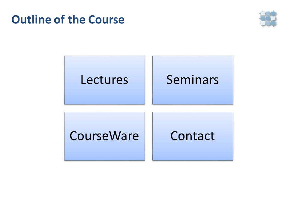 Outline of the Course LecturesSeminars CourseWareContact