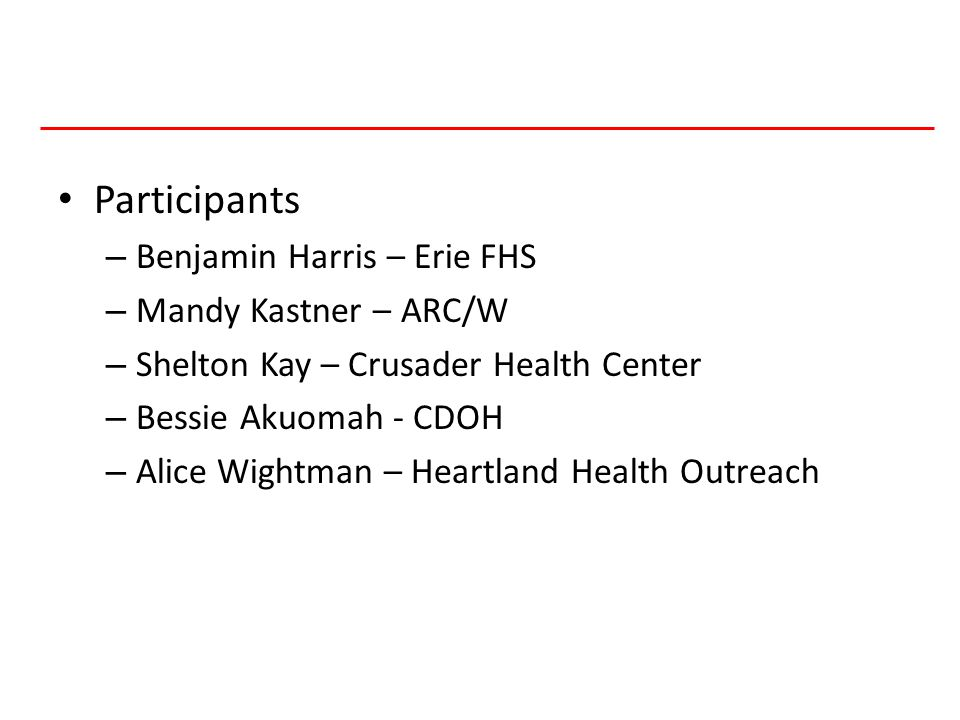 2 HIVQUAL-US Participants – Benjamin Harris – Erie FHS – Mandy Kastner – ARC/W – Shelton Kay – Crusader Health Center – Bessie Akuomah - CDOH – Alice Wightman – Heartland Health Outreach