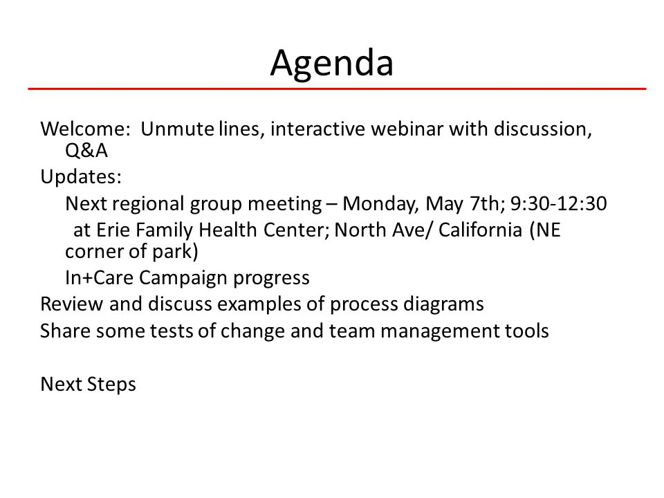 5 HIVQUAL-US Agenda Welcome: Unmute lines, interactive webinar with discussion, Q&A Updates: Next regional group meeting – Monday, May 7th; 9:30-12:30 at Erie Family Health Center; North Ave/ California (NE corner of park) In+Care Campaign progress Review and discuss examples of process diagrams Share some tests of change and team management tools Next Steps