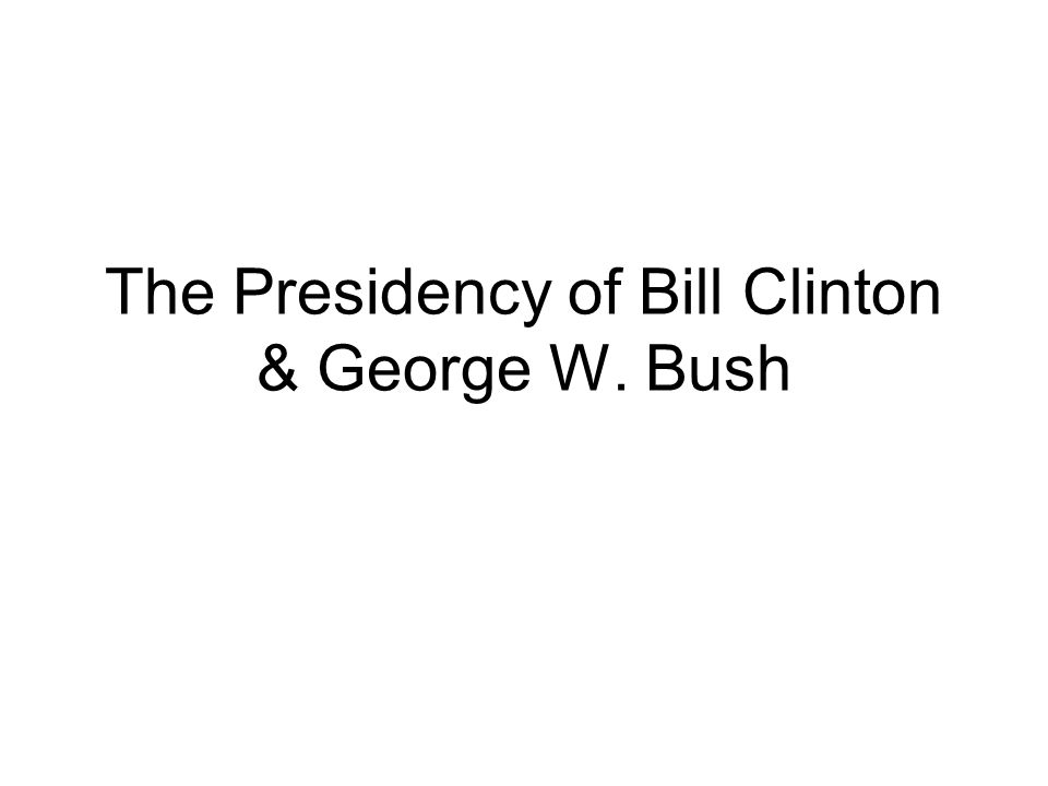 The Presidency of Bill Clinton & George W. Bush