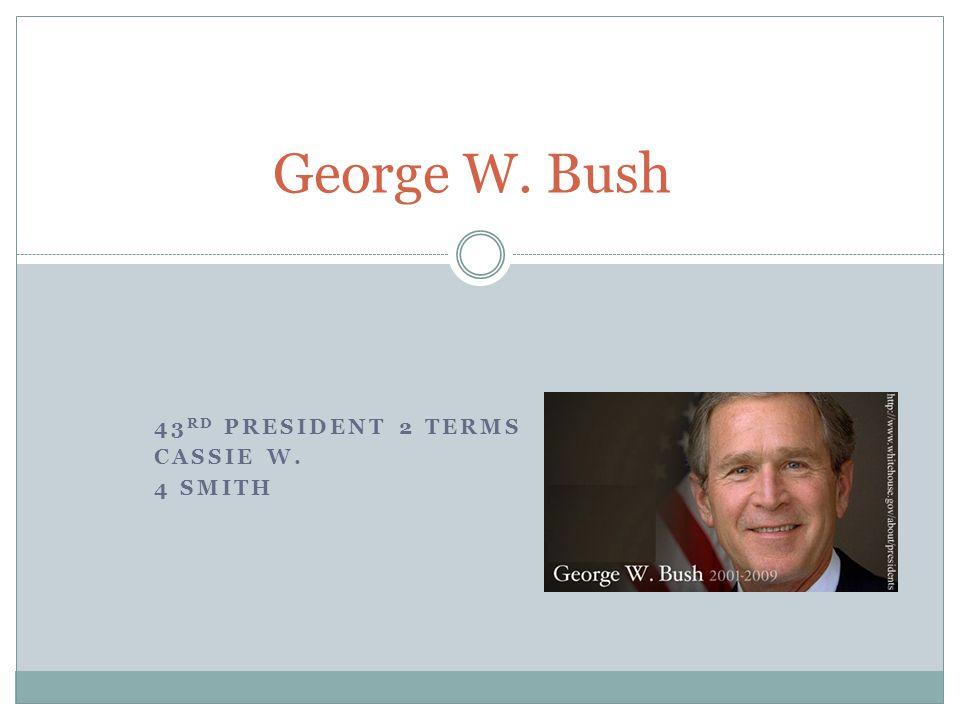 43 RD PRESIDENT 2 TERMS CASSIE W. 4 SMITH George W. Bush