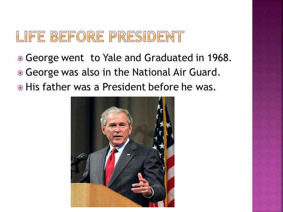  George went to Yale and Graduated in 1968.  George was also in the National Air Guard.