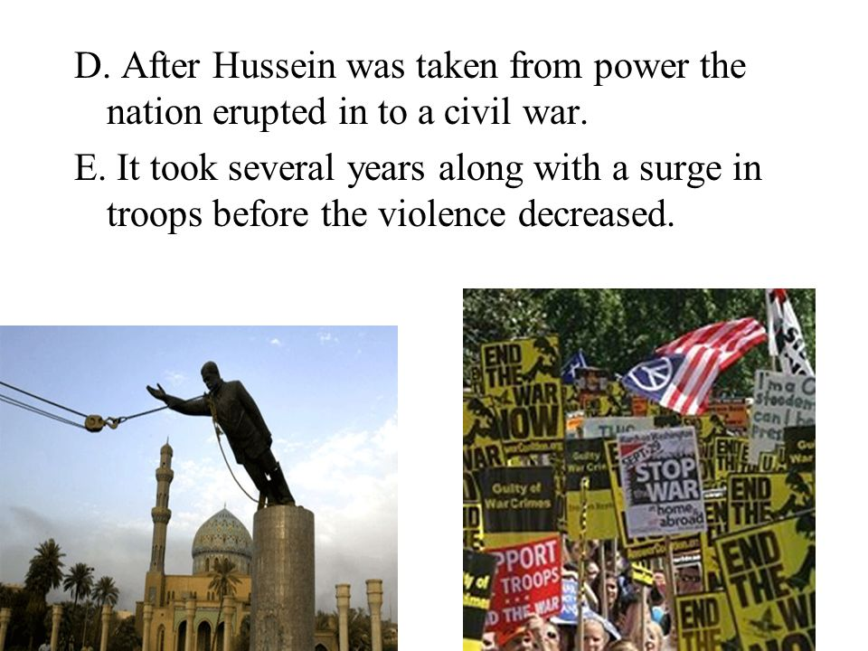D. After Hussein was taken from power the nation erupted in to a civil war.