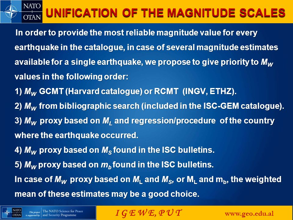 In order to provide the most reliable magnitude value for every earthquake in the catalogue, in case of several magnitude estimates available for a single earthquake, we propose to give priority to M W values in the following order: 1) M W GCMT (Harvard catalogue) or RCMT (INGV, ETHZ).