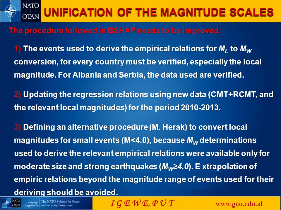 The procedure followed in BSHAP needs to be improved: 1) The events used to derive the empirical relations for M L to M W conversion, for every country must be verified, especially the local magnitude.