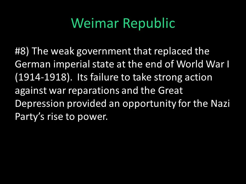 Weimar Republic #8) The weak government that replaced the German imperial state at the end of World War I (1914-1918).