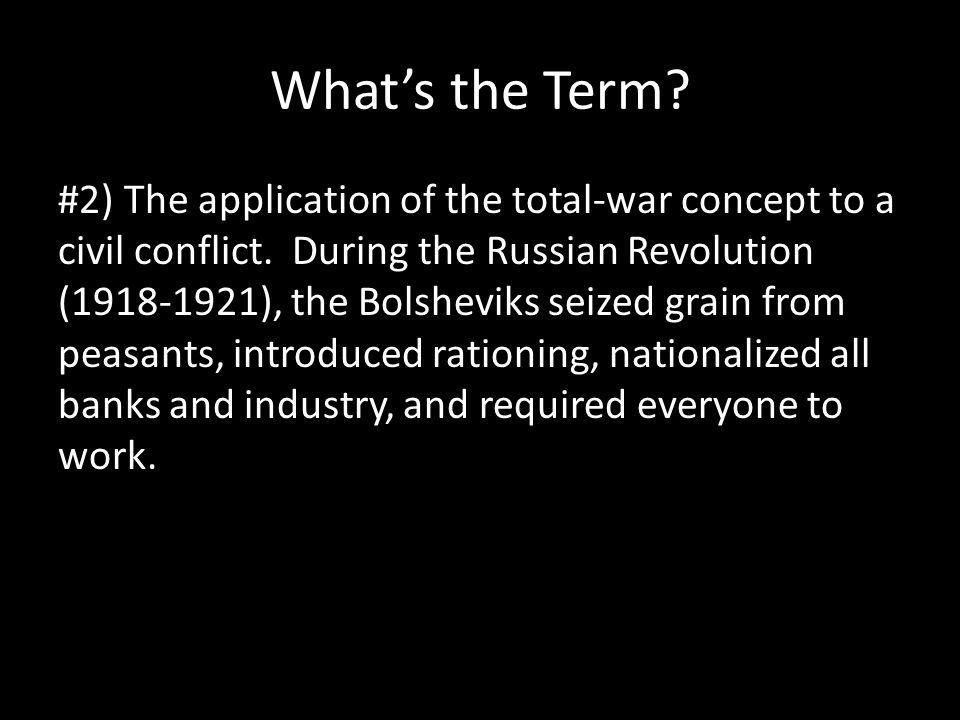 War communism #2) The application of the total-war concept to a civil conflict.